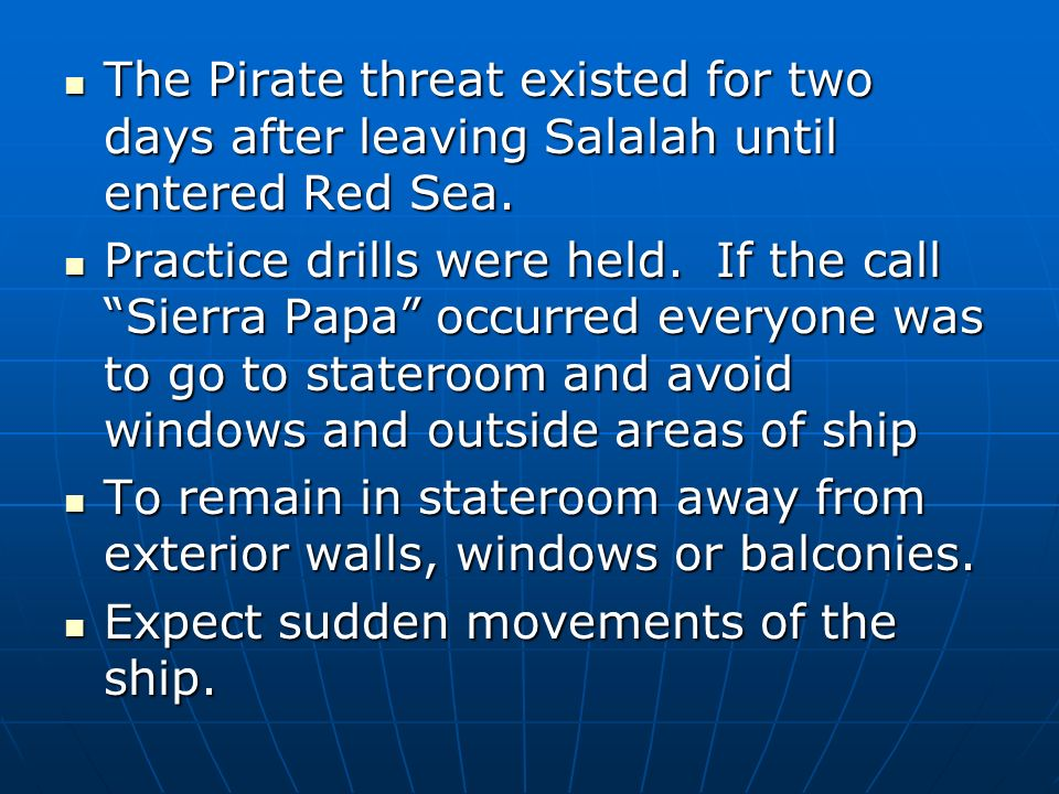 The Pirate threat existed for two days after leaving Salalah until entered Red Sea. The Pirate threat existed for two days after leaving Salalah until