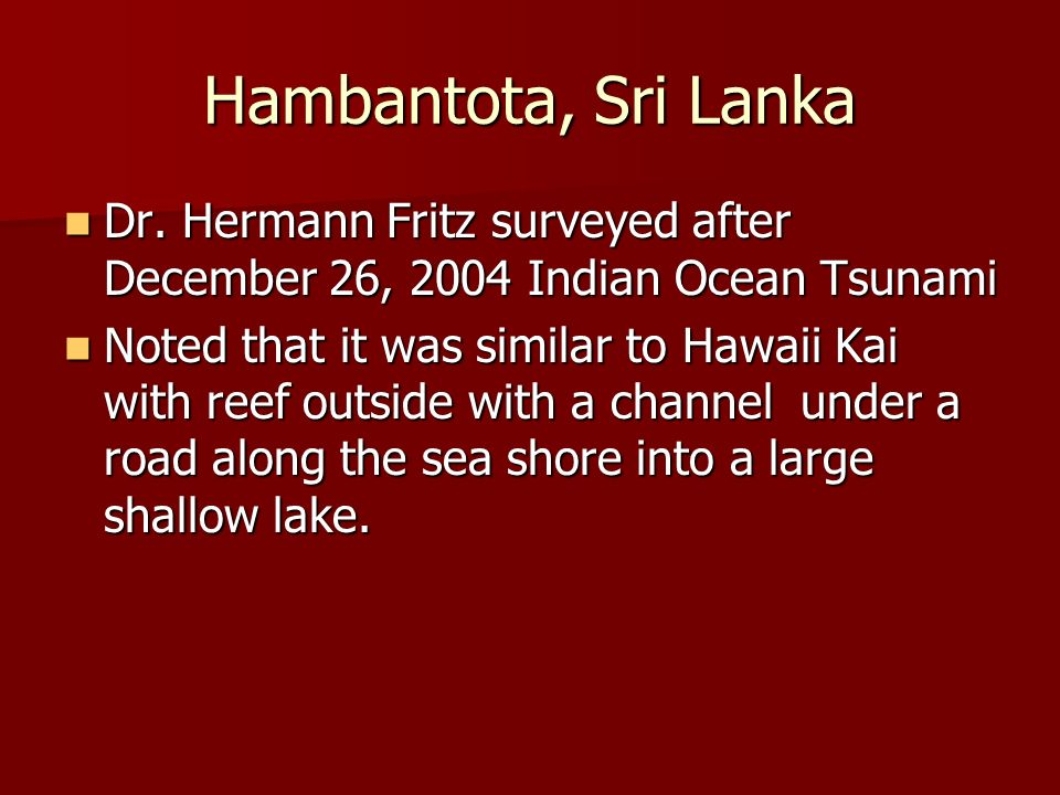 Hambantota, Sri Lanka Dr. Hermann Fritz surveyed after December 26, 2004 Indian Ocean Tsunami Dr.