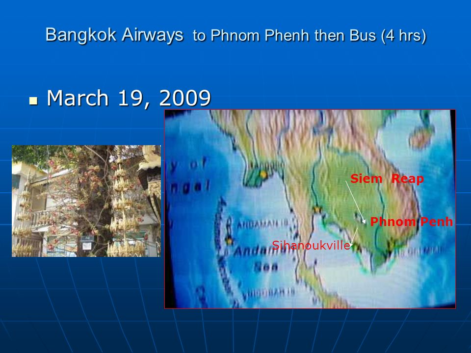 Bangkok Airways to Phnom Phenh then Bus (4 hrs) March 19, 2009 March 19, 2009 Siem Reap Phnom Penh Sihanoukville