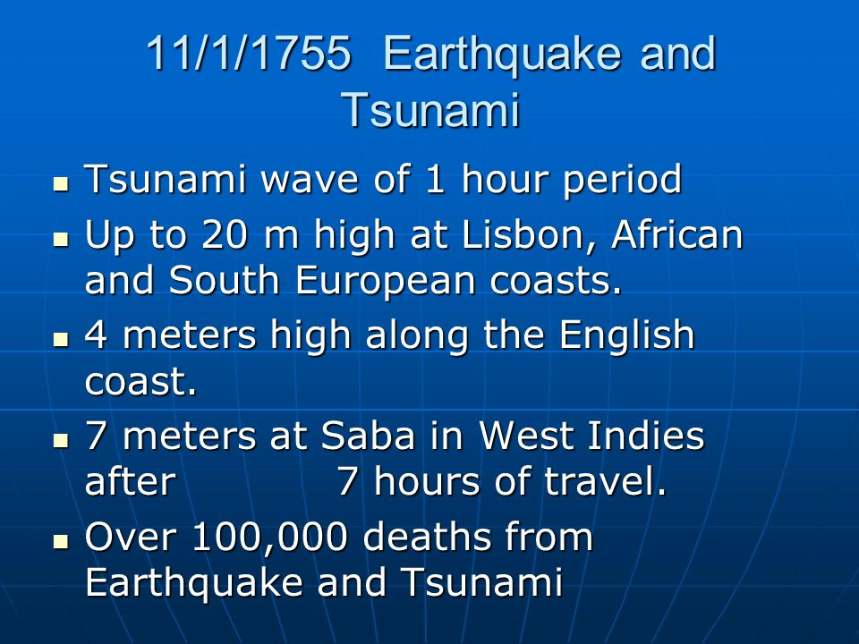 11/1/1755 Earthquake and Tsunami Tsunami wave of 1 hour period Tsunami wave of 1 hour period Up to 20 m high at Lisbon, African and South European coasts.
