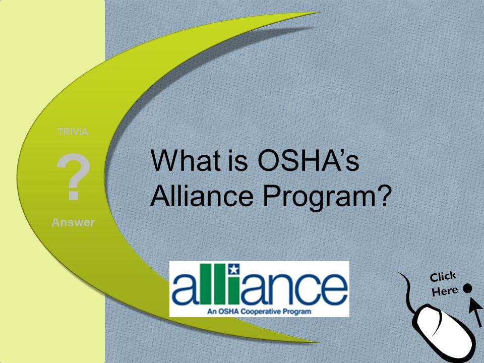 TRIVIA ? Answer What is OSHAs Alliance Program?