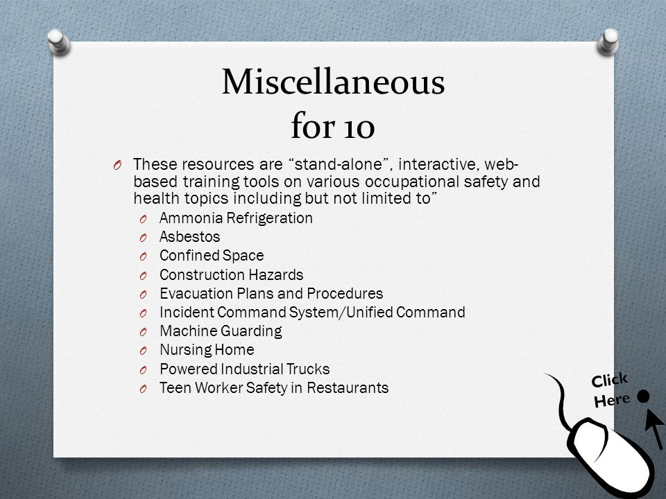 Miscellaneous for 10 O These resources are stand-alone, interactive, web- based training tools on various occupational safety and health topics includ