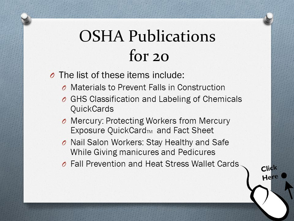 OSHA Publications for 20 O The list of these items include: O Materials to Prevent Falls in Construction O GHS Classification and Labeling of Chemical