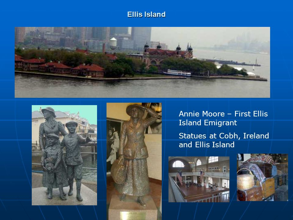 Ellis Island Annie Moore – First Ellis Island Emigrant Statues at Cobh, Ireland and Ellis Island