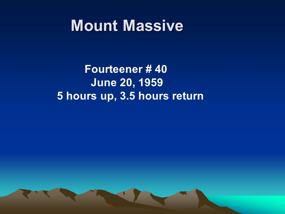 Mount Massive Fourteener # 40 June 20, 1959 5 hours up, 3.5 hours return