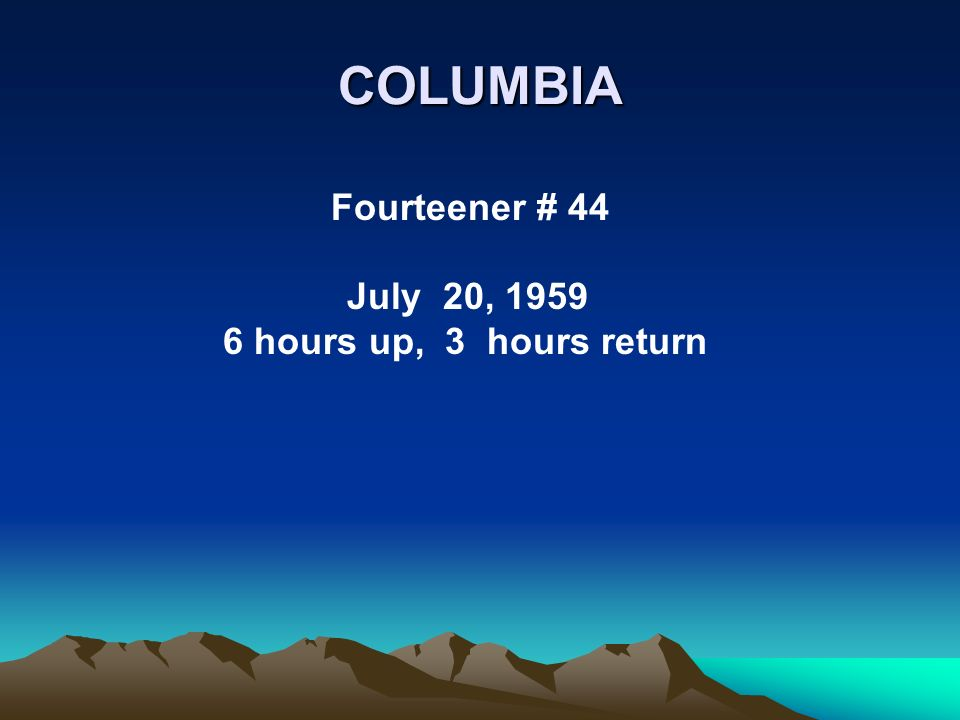 COLUMBIA Fourteener # 44 July 20, 1959 6 hours up, 3 hours return