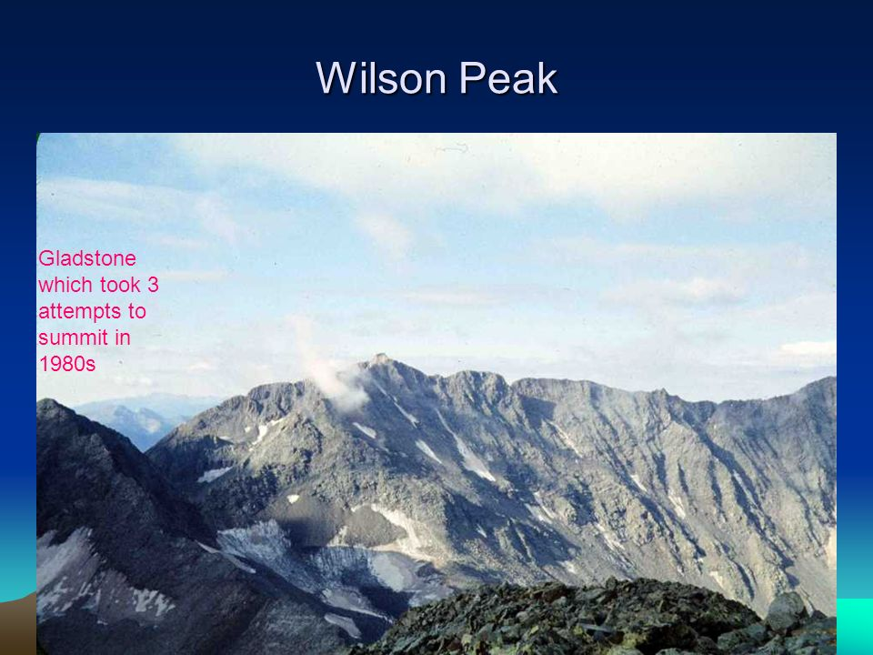 Wilson Peak Gladstone which took 3 attempts to summit in 1980s