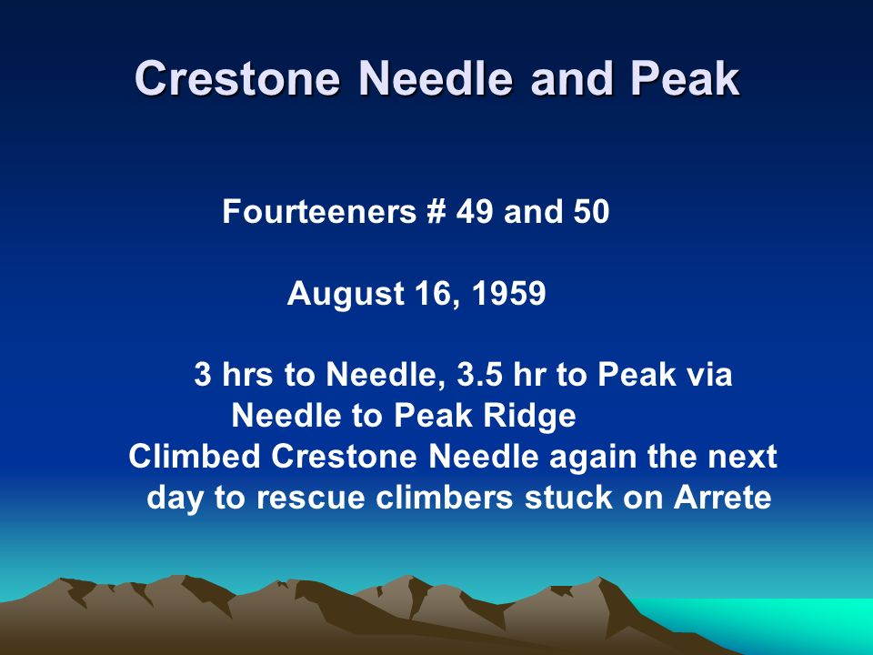 Crestone Needle and Peak Fourteeners # 49 and 50 August 16, 1959 3 hrs to Needle, 3.5 hr to Peak via Needle to Peak Ridge Climbed Crestone Needle agai