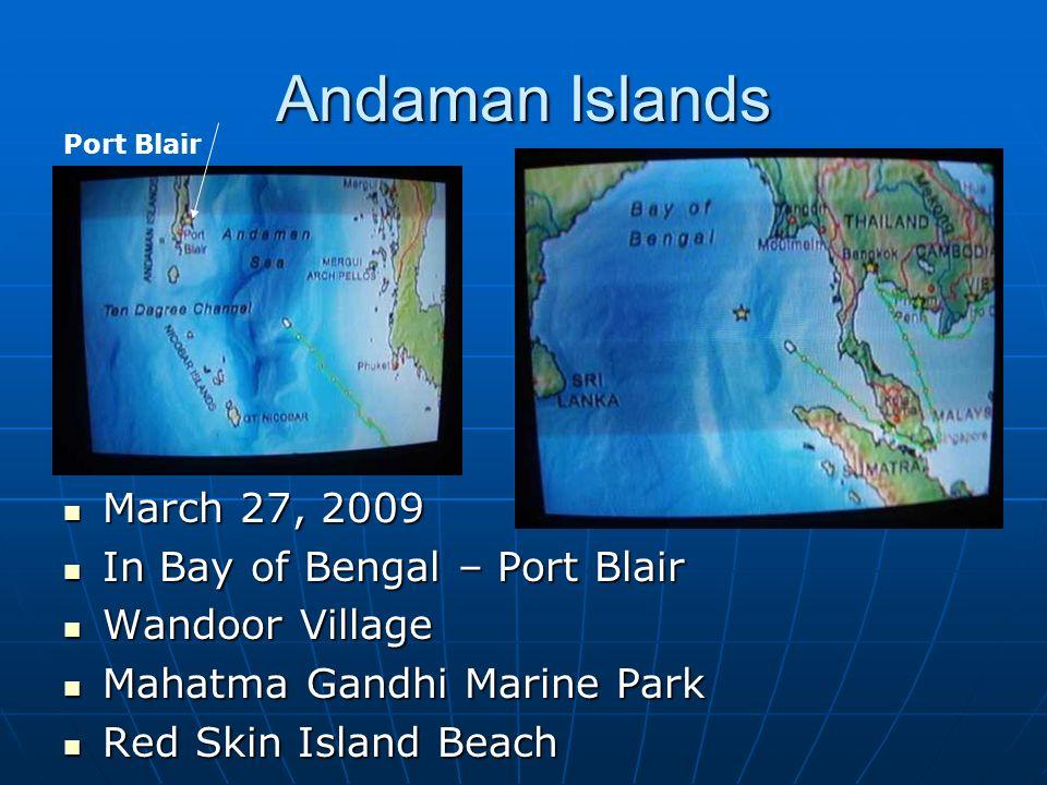 Andaman Islands March 27, 2009 March 27, 2009 In Bay of Bengal – Port Blair In Bay of Bengal – Port Blair Wandoor Village Wandoor Village Mahatma Gand