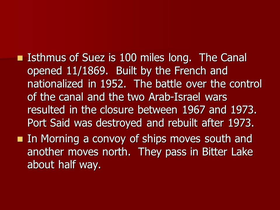 Isthmus of Suez is 100 miles long. The Canal opened 11/1869.