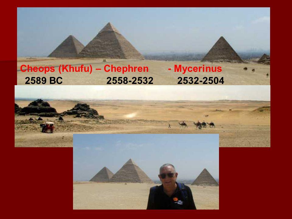 Cheops (Khufu) – Chephren - Mycerinus 2589 BC 2558-2532 2532-2504