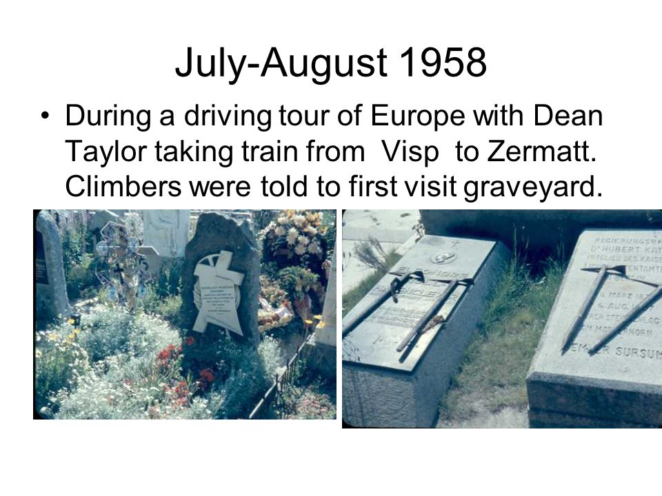 July-August 1958 During a driving tour of Europe with Dean Taylor taking train from Visp to Zermatt. Climbers were told to first visit graveyard.