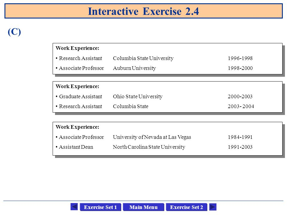 Main MenuExercise Set 1Exercise Set 2 Interactive Exercise 2.4 (C) Work Experience: Research AssistantColumbia State University1996-1998 Associate Pro