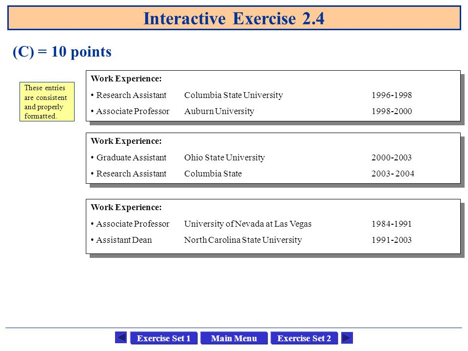 Main MenuExercise Set 1Exercise Set 2 Interactive Exercise 2.4 (C) = 10 points Work Experience: Research AssistantColumbia State University1996-1998 A