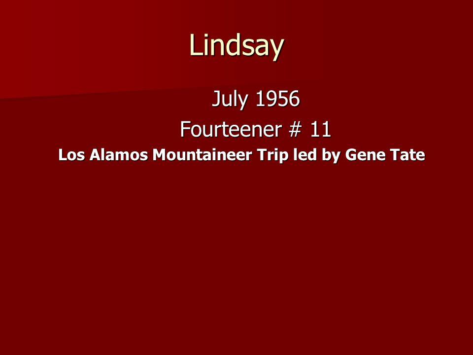 Lindsay July 1956 July 1956 Fourteener # 11 Fourteener # 11 Los Alamos Mountaineer Trip led by Gene Tate Los Alamos Mountaineer Trip led by Gene Tate