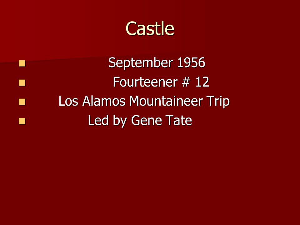 Castle September 1956 September 1956 Fourteener # 12 Fourteener # 12 Los Alamos Mountaineer Trip Los Alamos Mountaineer Trip Led by Gene Tate Led by Gene Tate