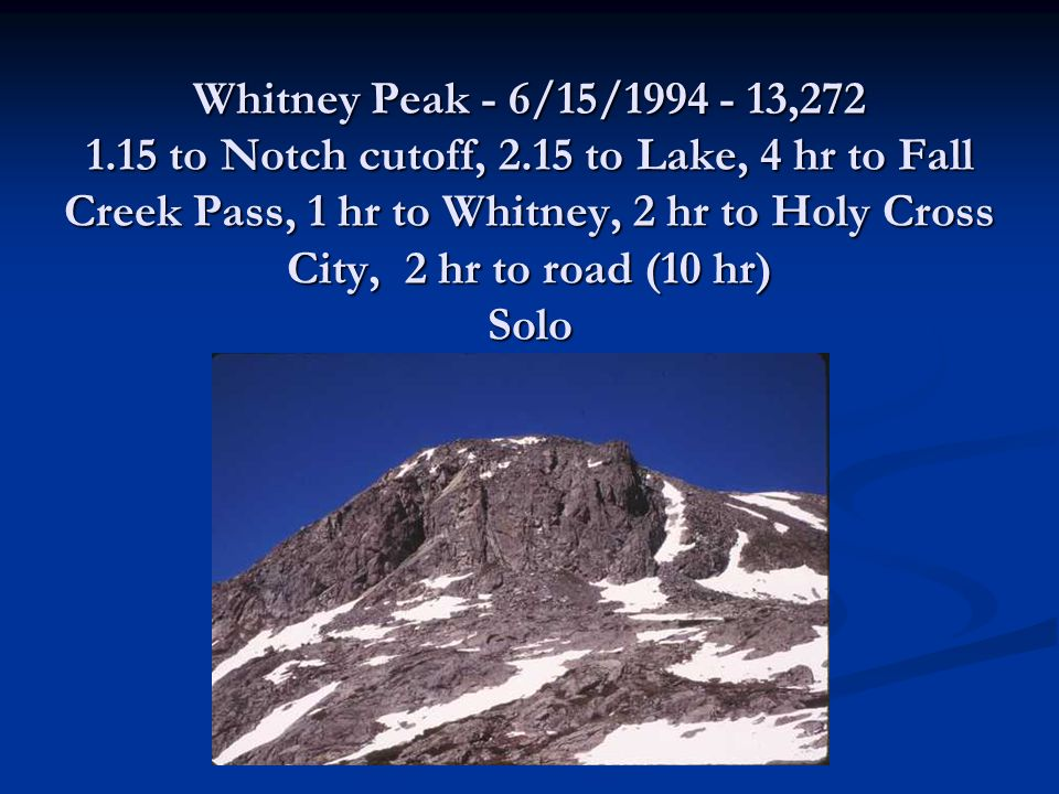 Whitney Peak - 6/15/1994 - 13,272 1.15 to Notch cutoff, 2.15 to Lake, 4 hr to Fall Creek Pass, 1 hr to Whitney, 2 hr to Holy Cross City, 2 hr to road