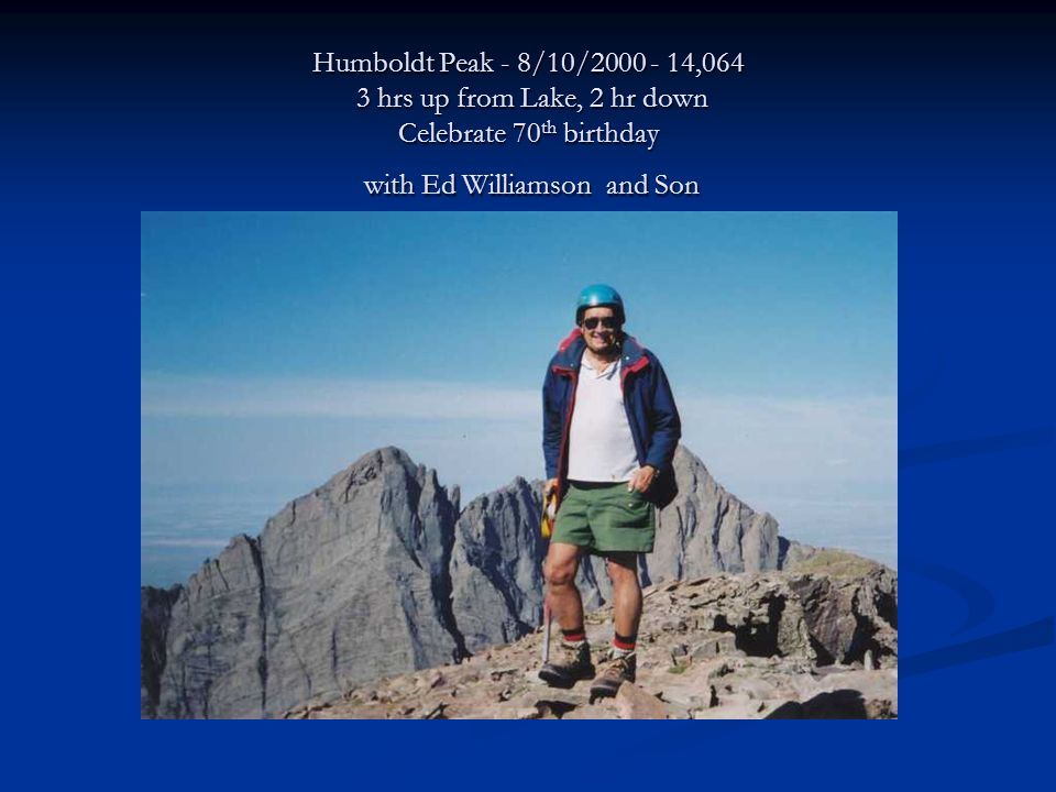 Humboldt Peak - 8/10/2000 - 14,064 3 hrs up from Lake, 2 hr down Celebrate 70 th birthday with Ed Williamson and Son