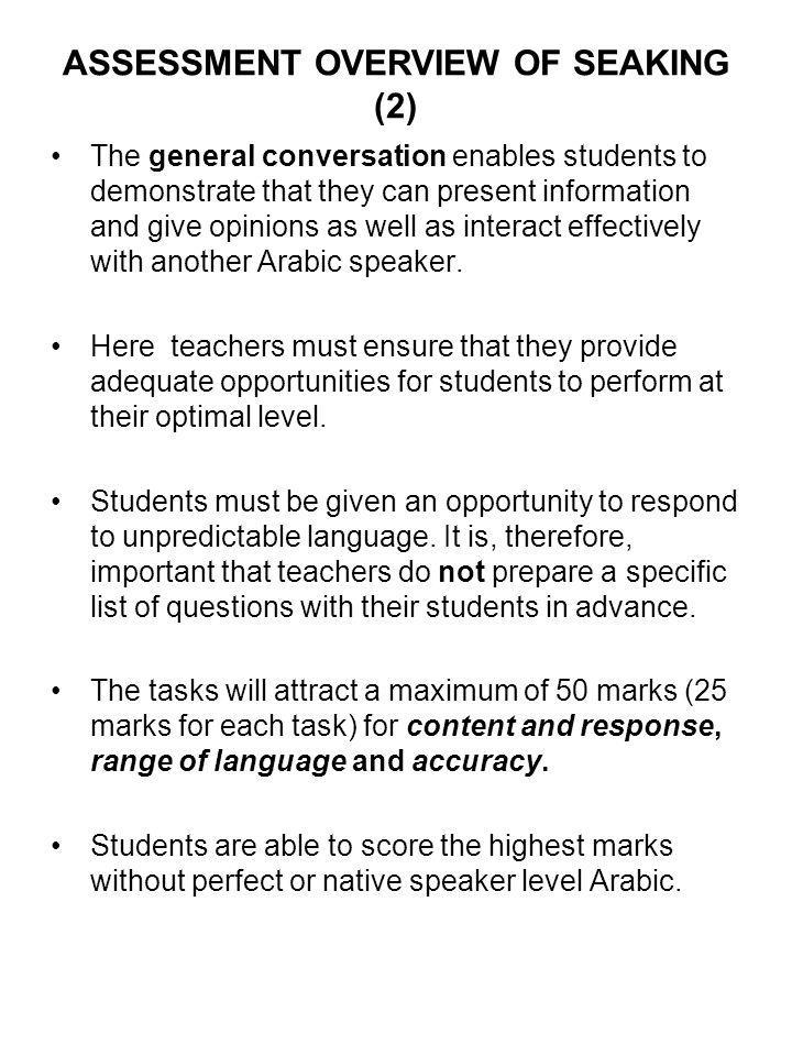ASSESSMENT OVERVIEW OF SEAKING (2) The general conversation enables students to demonstrate that they can present information and give opinions as wel
