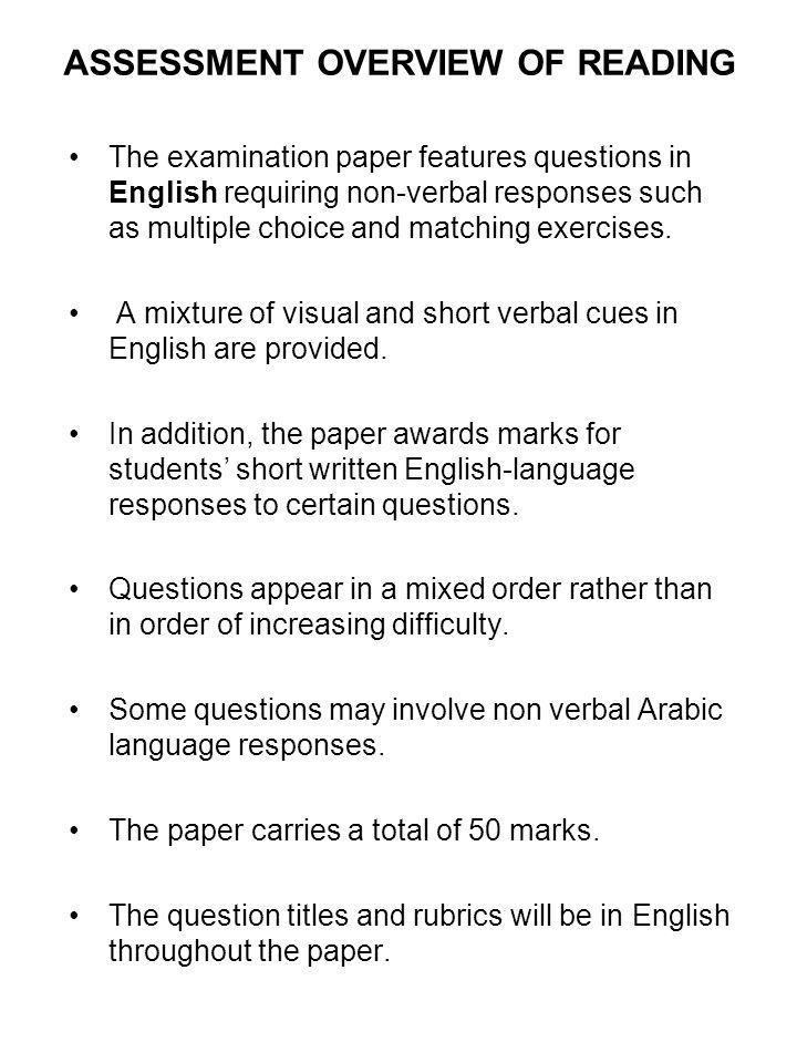 ASSESSMENT OVERVIEW OF READING The examination paper features questions in English requiring non-verbal responses such as multiple choice and matching