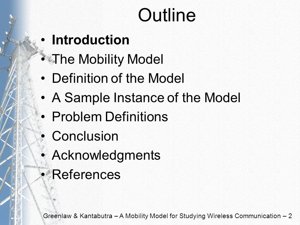 Greenlaw & Kantabutra – A Mobility Model for Studying Wireless Communication – 2 Outline Introduction The Mobility Model Definition of the Model A Sam
