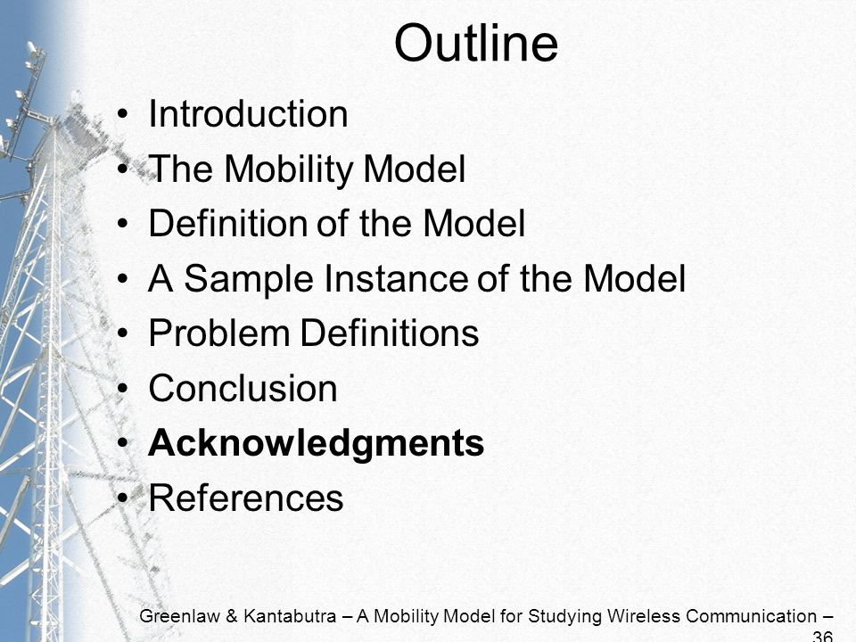 Greenlaw & Kantabutra – A Mobility Model for Studying Wireless Communication – 36 Outline Introduction The Mobility Model Definition of the Model A Sa