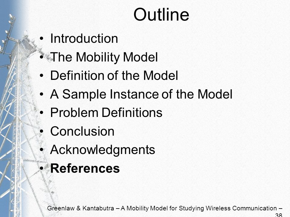 Greenlaw & Kantabutra – A Mobility Model for Studying Wireless Communication – 38 Outline Introduction The Mobility Model Definition of the Model A Sample Instance of the Model Problem Definitions Conclusion Acknowledgments References