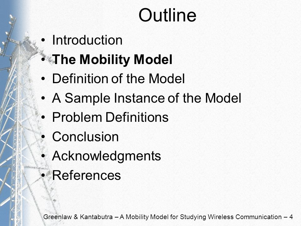 Greenlaw & Kantabutra – A Mobility Model for Studying Wireless Communication – 4 Outline Introduction The Mobility Model Definition of the Model A Sam