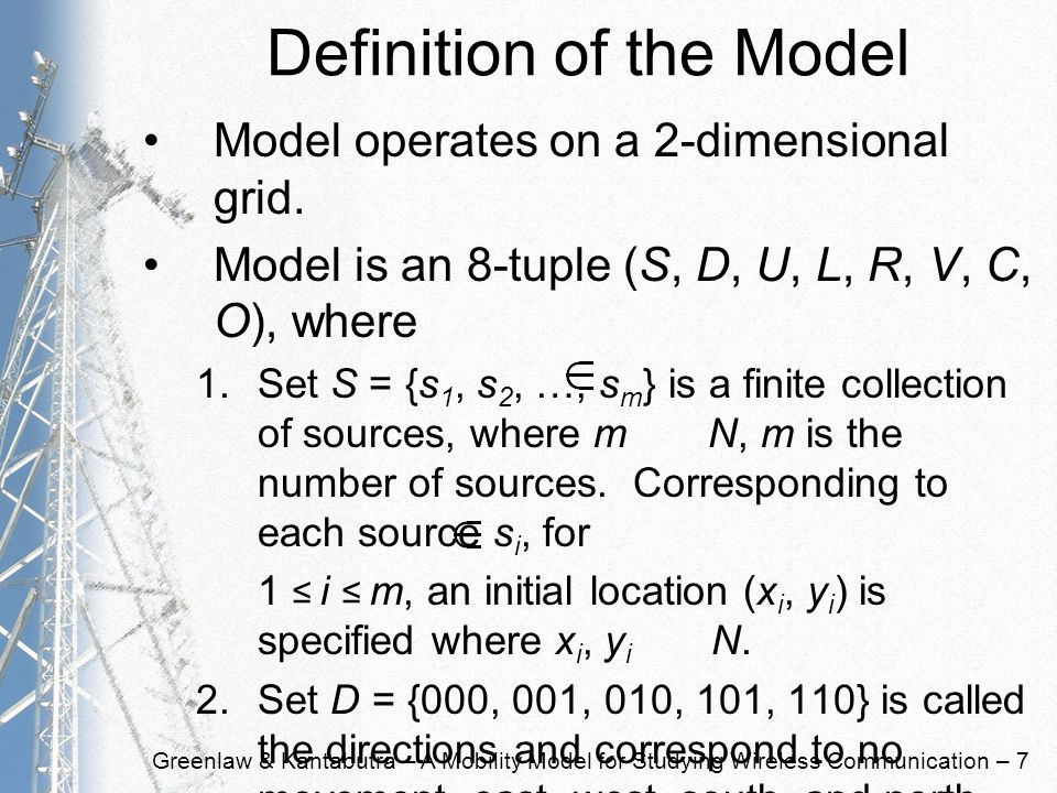 Greenlaw & Kantabutra – A Mobility Model for Studying Wireless Communication – 7 Definition of the Model Model operates on a 2-dimensional grid. Model