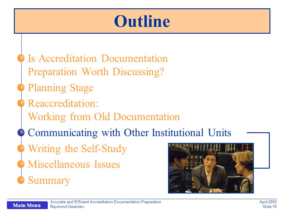Accurate and Efficient Accreditation Documentation Preparation Raymond Greenlaw April 2003 Slide 19 Main Menu Is Accreditation Documentation Preparation Worth Discussing.