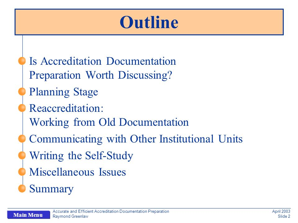 Accurate and Efficient Accreditation Documentation Preparation Raymond Greenlaw April 2003 Slide 2 Main Menu Outline Is Accreditation Documentation Preparation Worth Discussing.