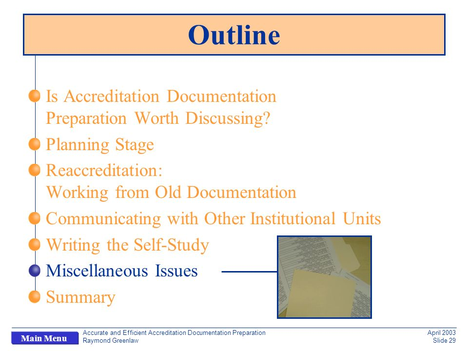 Accurate and Efficient Accreditation Documentation Preparation Raymond Greenlaw April 2003 Slide 29 Main Menu Outline Is Accreditation Documentation Preparation Worth Discussing.