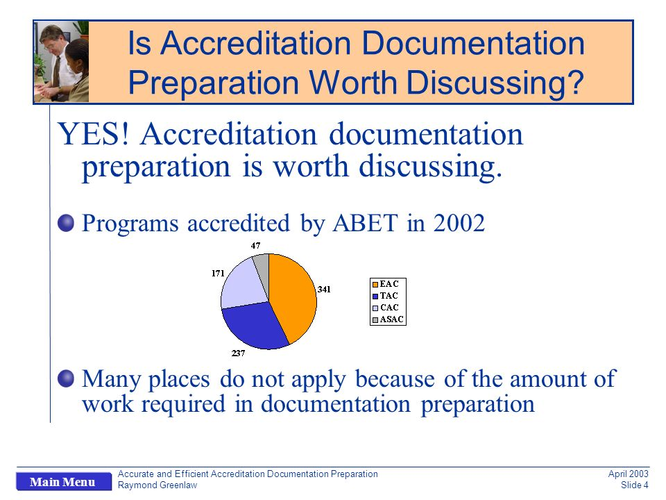 Accurate and Efficient Accreditation Documentation Preparation Raymond Greenlaw April 2003 Slide 4 Main Menu YES.