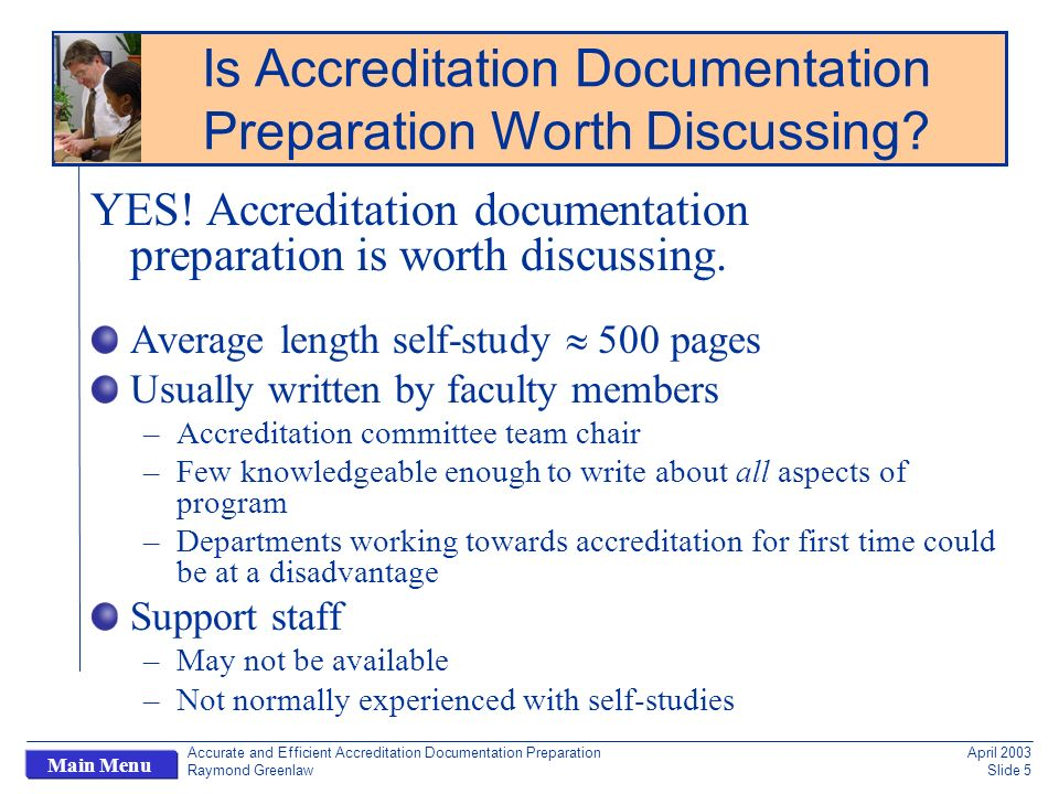 Accurate and Efficient Accreditation Documentation Preparation Raymond Greenlaw April 2003 Slide 5 Main Menu YES.