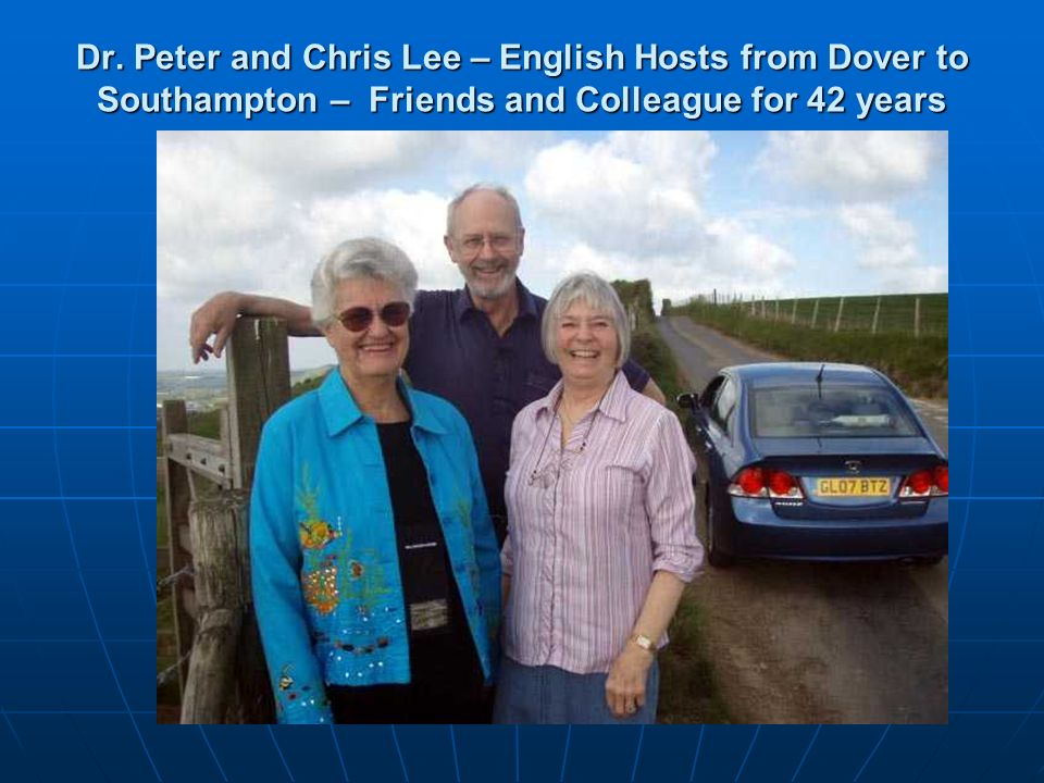 Dr. Peter and Chris Lee – English Hosts from Dover to Southampton – Friends and Colleague for 42 years