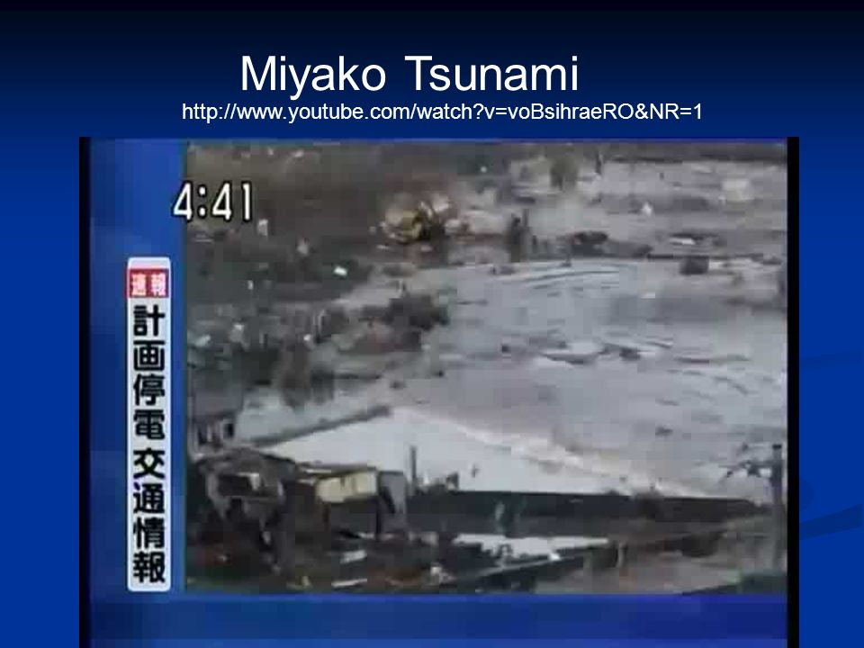 Miyako Tsunami http://www.youtube.com/watch?v=voBsihraeRO&NR=1