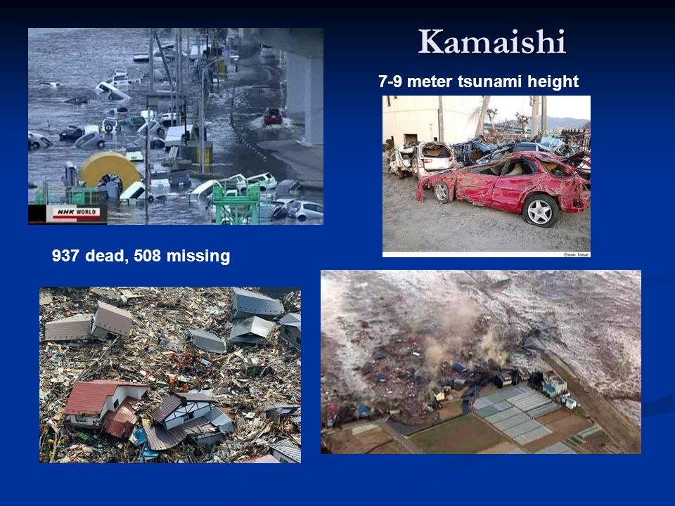 Kamaishi 7-9 meter tsunami height 937 dead, 508 missing