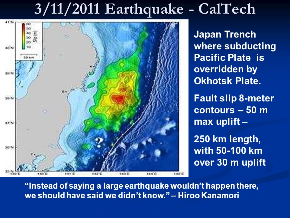 3/11/2011 Earthquake - CalTech Japan Trench where subducting Pacific Plate is overridden by Okhotsk Plate.
