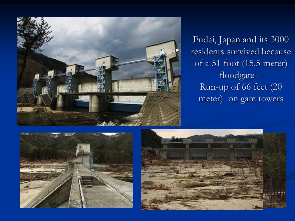 Fudai, Japan and its 3000 residents survived because of a 51 foot (15.5 meter) floodgate – Run-up of 66 feet (20 meter) on gate towers