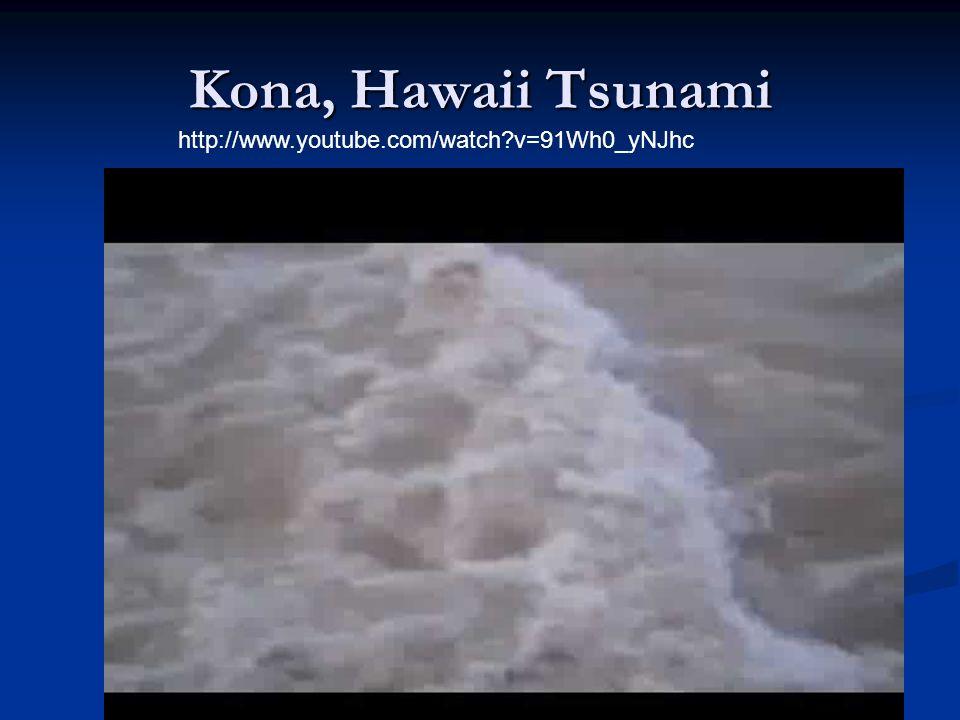 Kona, Hawaii Tsunami http://www.youtube.com/watch v=91Wh0_yNJhc