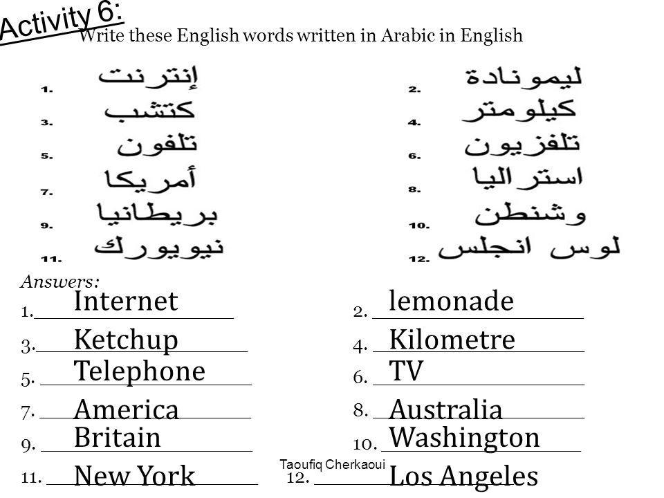 Write these English words written in Arabic in English Activity 6: Answers: 1._________________ 2. __________________ 3.__________________4. _________