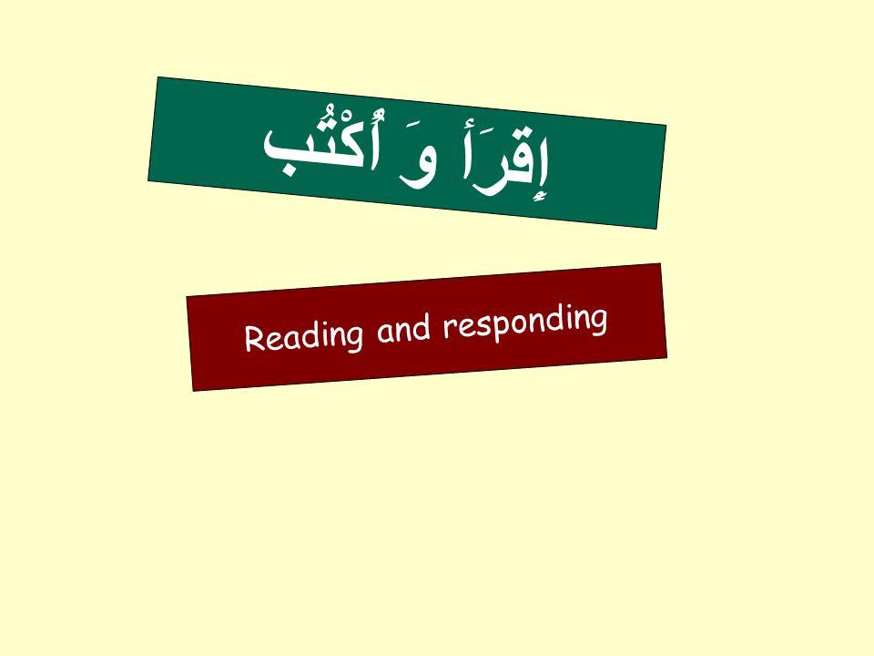 Reading and responding إِقرَأ وَ أُكْتُب