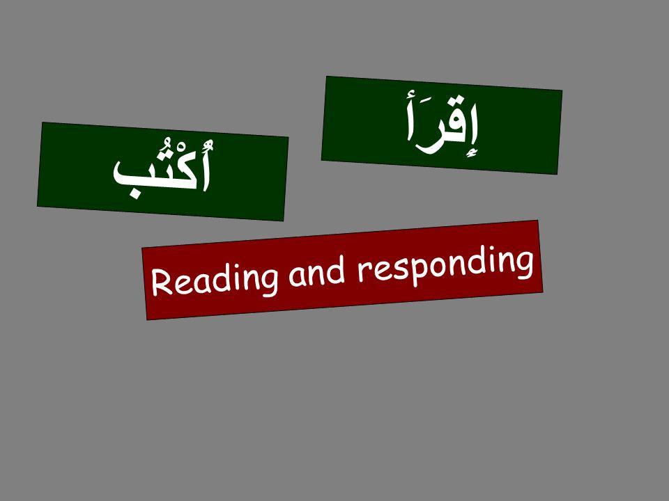 Reading and responding إِقرَأ أُكْتُب