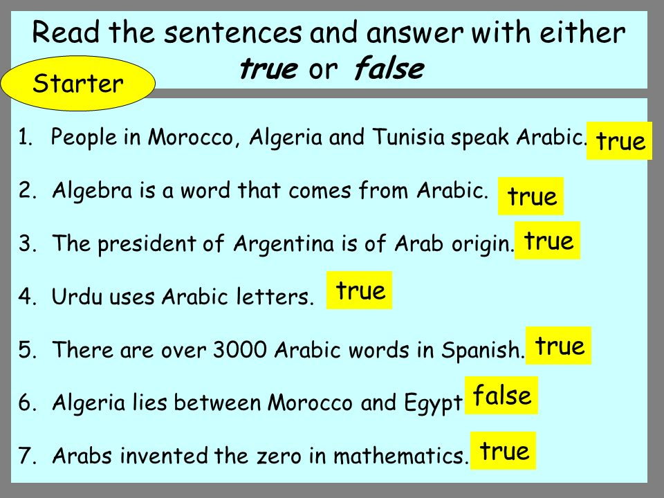 Read the sentences and answer with either true or false 1.People in Morocco, Algeria and Tunisia speak Arabic. ___ 2.Algebra is a word that comes from