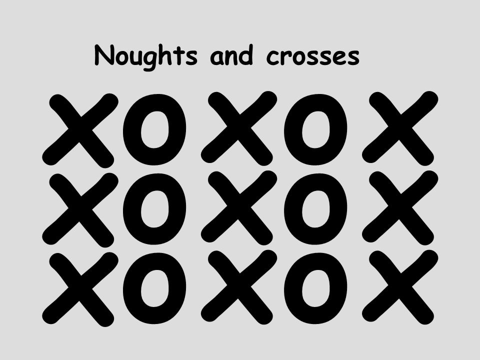 Noughts and crosses x o x o x o x o x o x o x x x