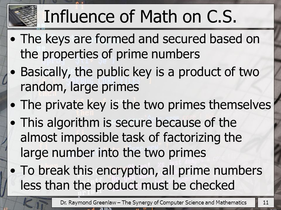 11Dr.Raymond Greenlaw – The Synergy of Computer Science and Mathematics Influence of Math on C.S.