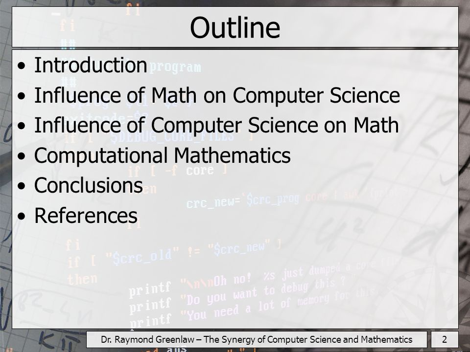 2Dr. Raymond Greenlaw – The Synergy of Computer Science and Mathematics Outline Introduction Influence of Math on Computer Science Influence of Comput