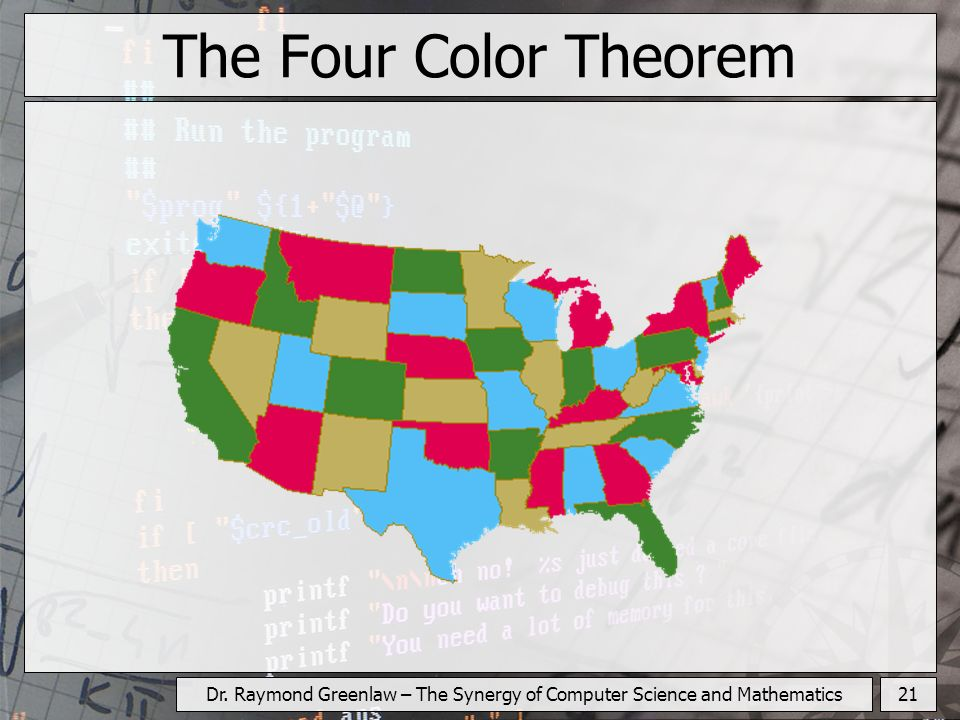 21Dr. Raymond Greenlaw – The Synergy of Computer Science and Mathematics The Four Color Theorem
