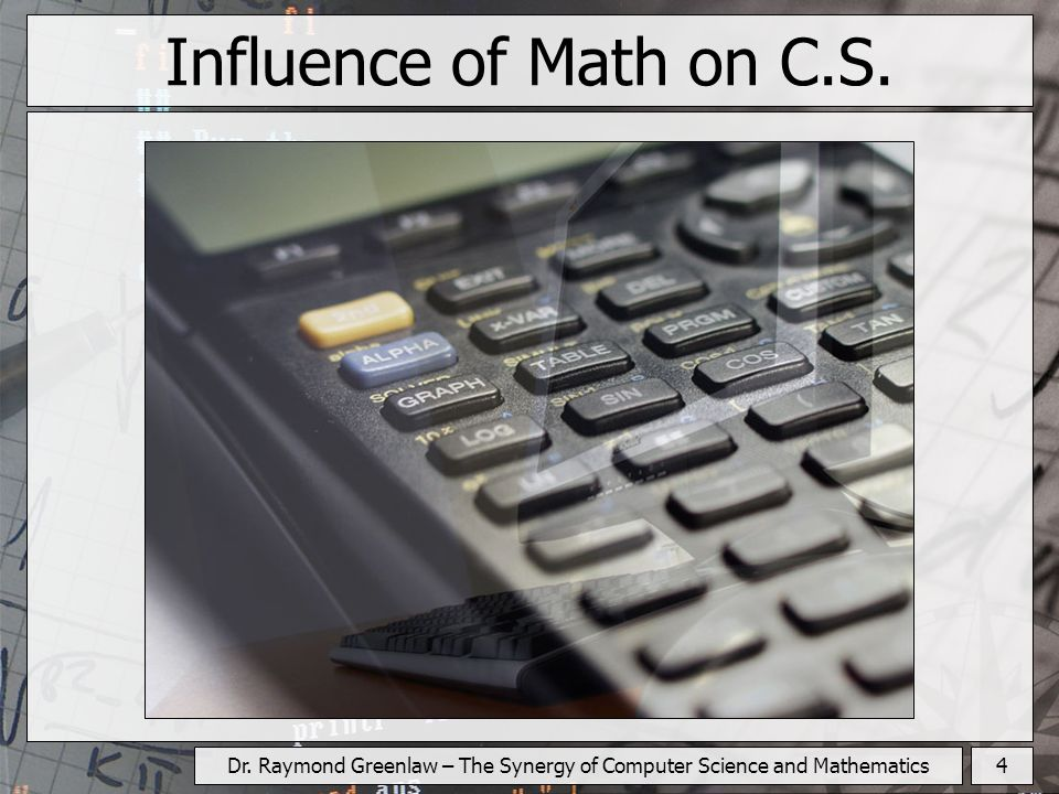 4Dr. Raymond Greenlaw – The Synergy of Computer Science and Mathematics Influence of Math on C.S.