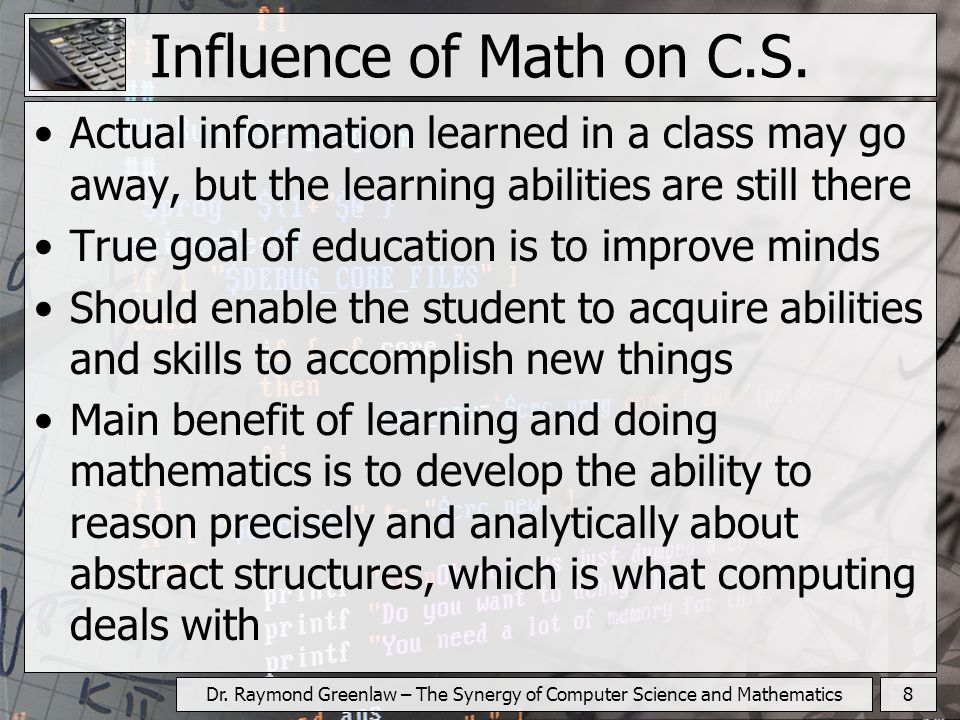 8Dr.Raymond Greenlaw – The Synergy of Computer Science and Mathematics Influence of Math on C.S.